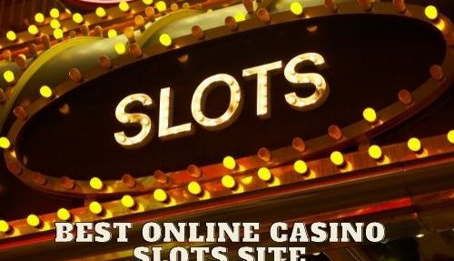 How To Find The Best Online Casino Slots Site